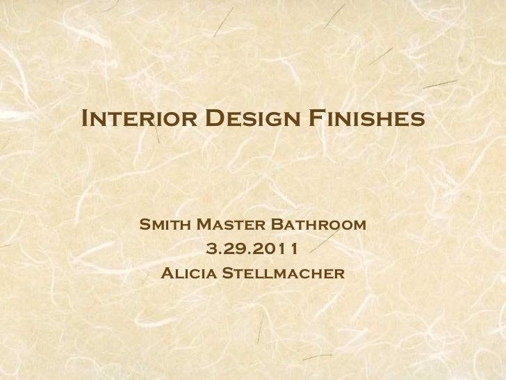 Interior Design Finishes    Smith Master Bathroom           3.29.2011      Alicia Stellmacher