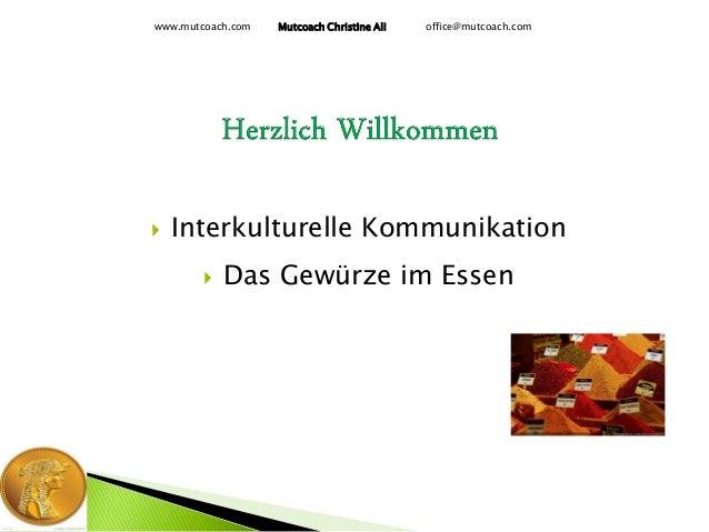  Interkulturelle Kommunikation  Das Gewürze im Essen www.mutcoach.com Mutcoach Christine Ali office@mutcoach.com
