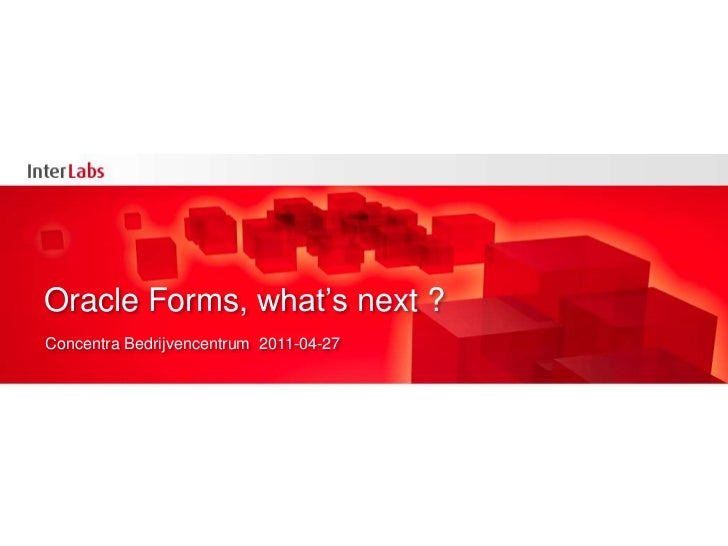 InterLabs Oracle Forms, what's next 2011-04-27