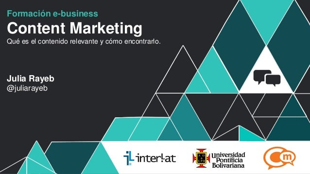 Formación e-businessContent MarketingQué es el contenido relevante y cómo encontrarlo.Julia Rayeb@juliarayeb              ...