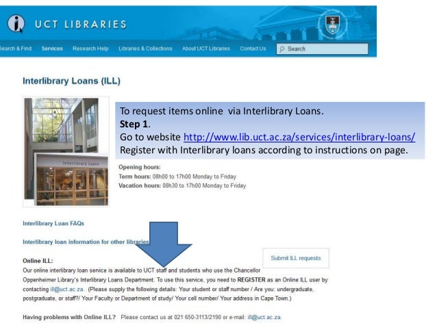 To request items online via Interlibrary Loans.Step 1.Go to website http://www.lib.uct.ac.za/services/interlibrary-loans/R...