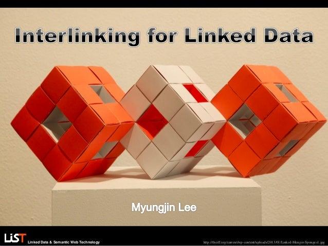 Linked Data & Semantic Web Technology http://theiff.org/current/wp-content/uploads/2013/01/Linked-Menger-Sponges1.jpg
