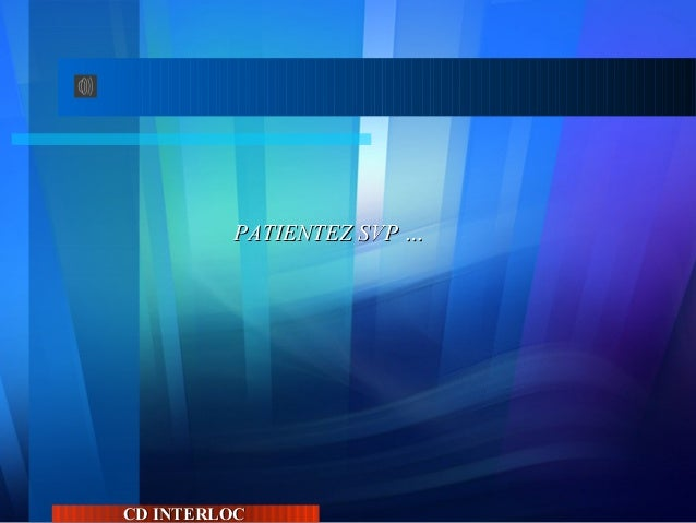 PATIENTEZ SVP …PATIENTEZ SVP … CD INTERLOCCD INTERLOC
