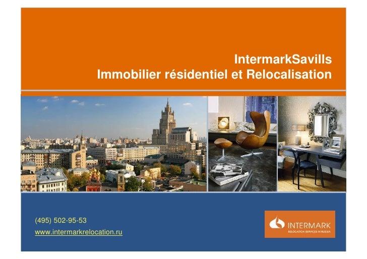 IntermarkSavills                  Immobilier résidentiel et Relocalisation(495) 502-95-53www.intermarkrelocation.ru