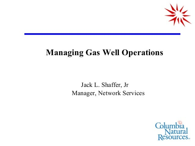 Managing Gas Well Operations        Jack L. Shaffer, Jr      Manager, Network Services