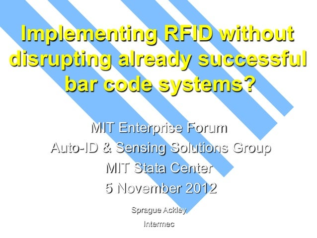 Implementing RFID withoutdisrupting already successful     bar code systems?          MIT Enterprise Forum    Auto-ID & Se...
