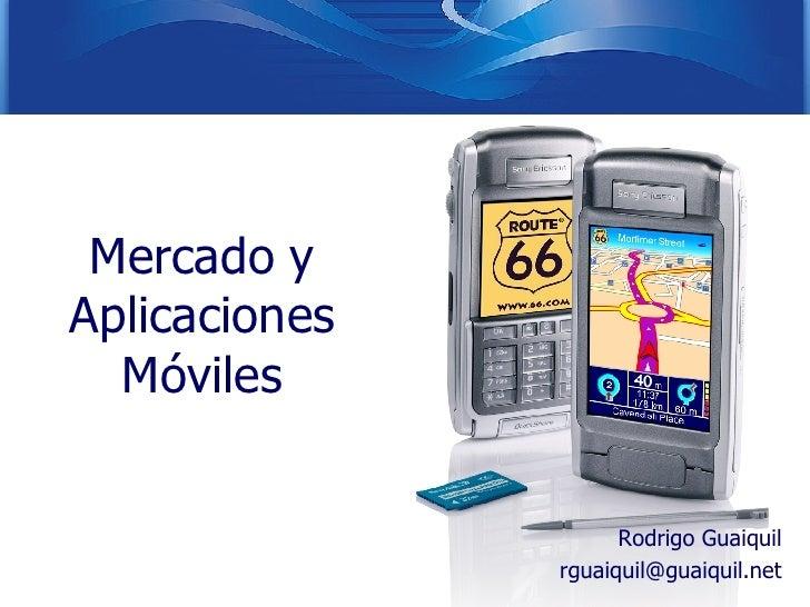Mercado y Aplicaciones Móviles Rodrigo Guaiquil [email_address]