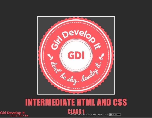 INTERMEDIATE HTML AND CSS CLASS 1Intermediate HTML/CSS ~ Girl Develop It ~