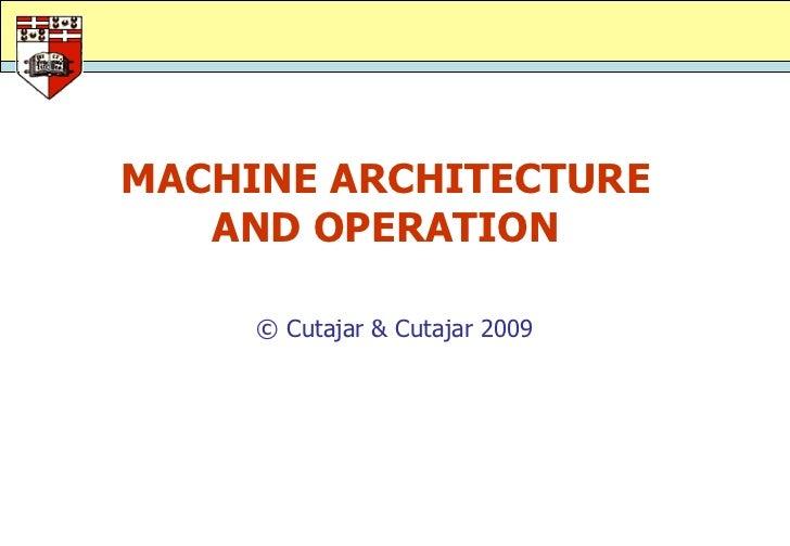 MACHINE ARCHITECTURE   AND OPERATION     © Cutajar & Cutajar 2009