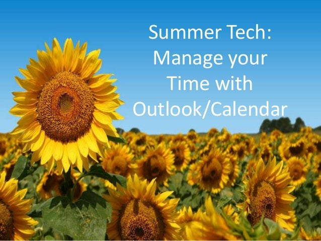 Summer Tech:Manage yourTime withOutlook/Calendar