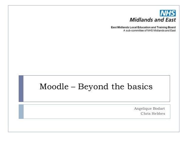Moodle – Beyond the basics                     Angelique Bodart                        Chris Hebbes
