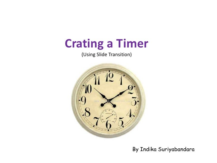 Crating a Timer(Using Slide Transition)<br />By Indika Suriyabandara<br />