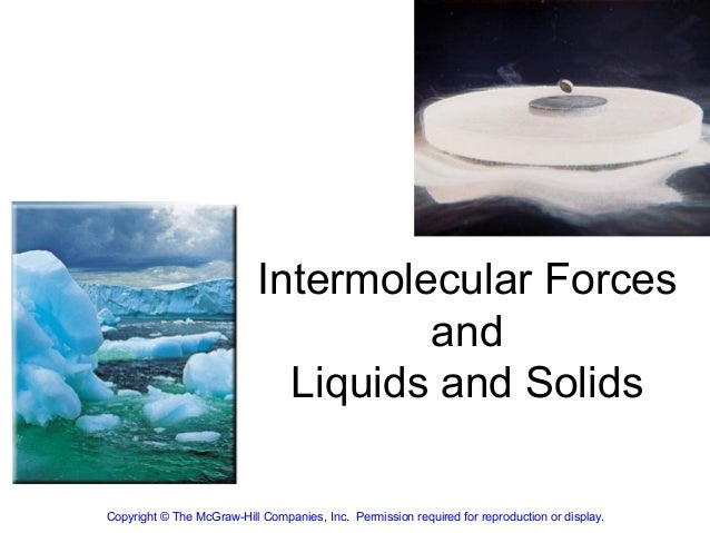 Intermolecular Forces                                    and                             Liquids and SolidsCopyright © The...