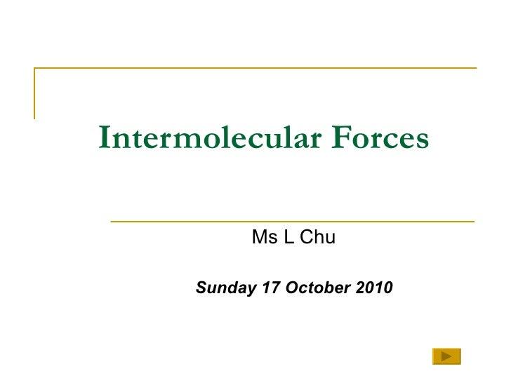 Intermolecular Forces Ms L Chu Sunday 17 October 2010