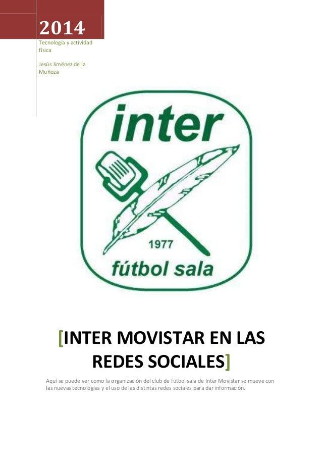 2014 Tecnología y actividad física Jesús Jiménez de la Muñoza [INTER MOVISTAR EN LAS REDES SOCIALES] Aquí se puede ver com...