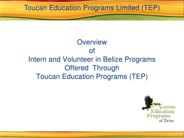 Toucan Education Programs Limited (TEP)<br />Overview of Intern and Volunteer in Belize Programs Offered  ThroughToucan Ed...