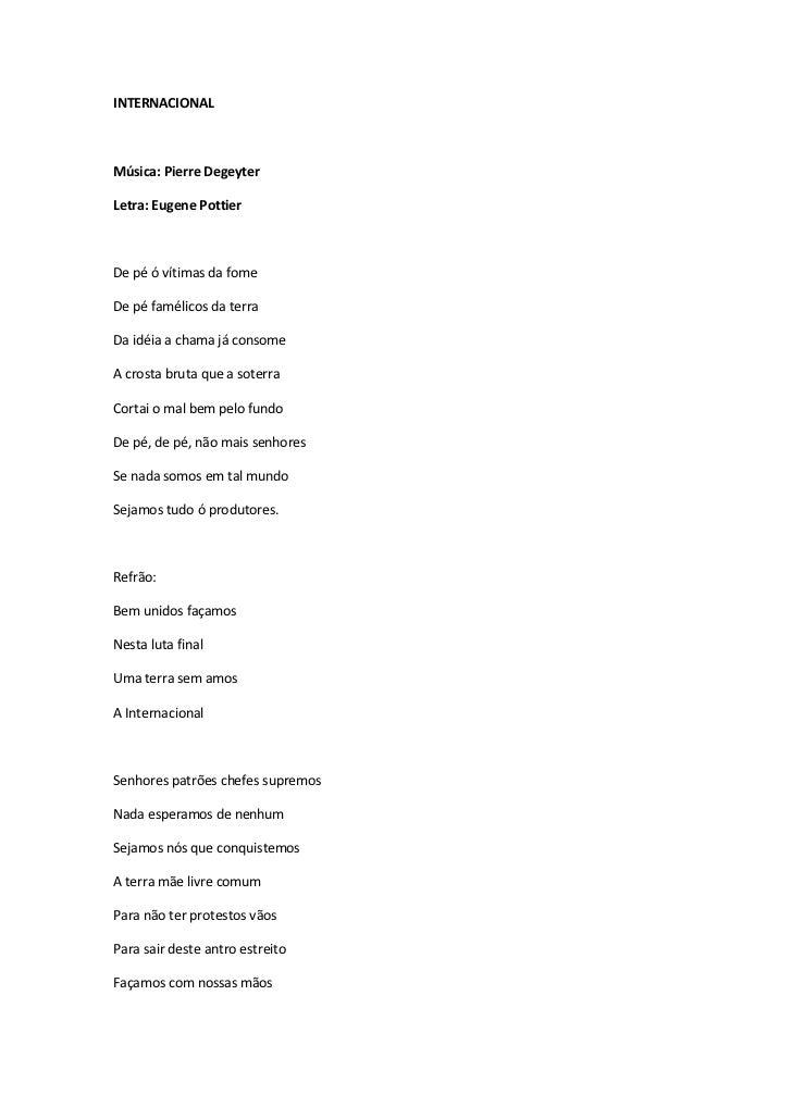 INTERNACIONAL<br /><br />Música: Pierre Degeyter <br />Letra: Eugene Pottier<br /><br />De pé ó vítimas da fome<br />De ...
