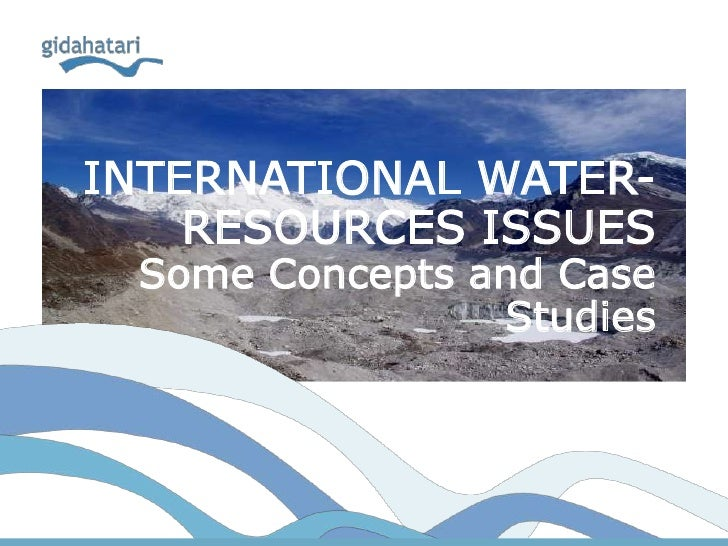 INTERNATIONAL WATER-    RESOURCES ISSUES Some Concepts and Case                Studies