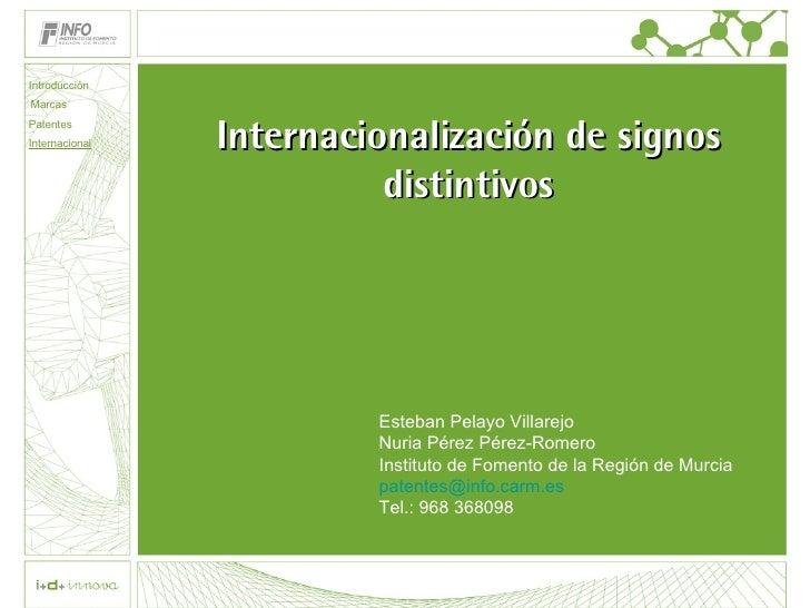 Internacionalización de signos distintivos Esteban Pelayo Villarejo Nuria Pérez Pérez-Romero Instituto de Fomento de la Re...