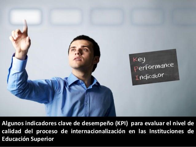 Algunos indicadores clave de desempeño (KPI) para evaluar el nivel de calidad del proceso de internacionalización en las I...