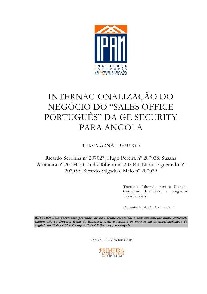"""INTERNACIONALIZAÇÃO DO       NEGÓCIO DO """"SALES OFFICE      PORTUGUÊS"""" DA GE SECURITY            PARA ANGOLA               ..."""
