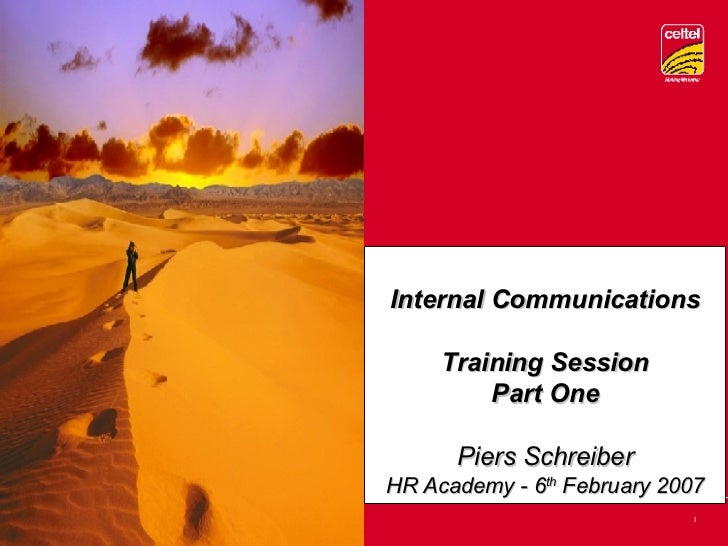 Internal Communications Training Session Part One Piers Schreiber HR Academy - 6 th  February 2007