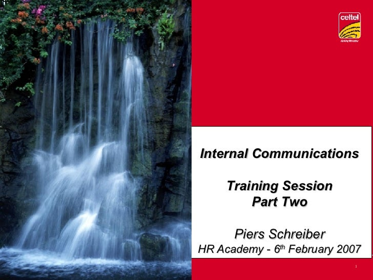 Internal Communications Training Session Part Two Piers Schreiber HR Academy - 6 th  February 2007