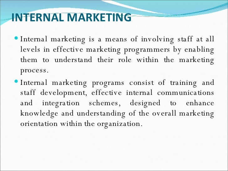 INTERNAL MARKETING <ul><li>Internal marketing is a means of involving staff at all levels in effective marketing programme...