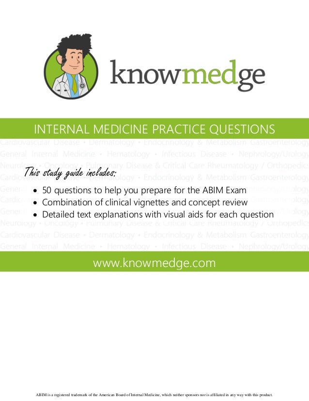 INTERNAL MEDICINE PRACTICE QUESTIONS  This study guide includes:  50 questions to help you prepare for the ABIM Exam  Co...