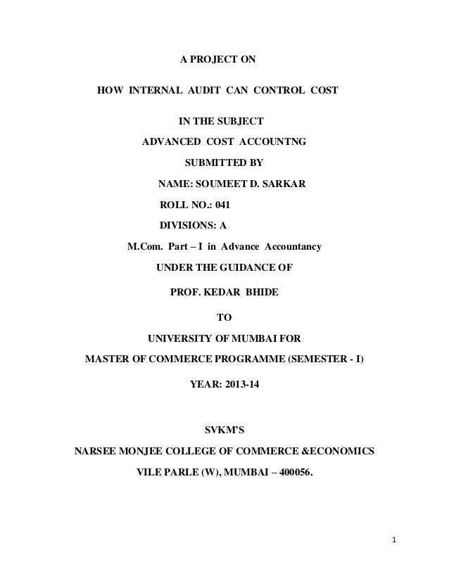 A PROJECT ON HOW INTERNAL AUDIT CAN CONTROL COST IN THE SUBJECT ADVANCED COST ACCOUNTNG SUBMITTED BY NAME: SOUMEET D. SARK...
