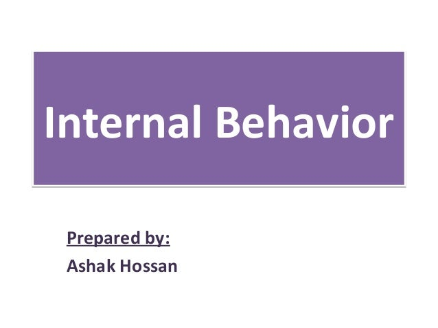 Internal Behavior Prepared by: Ashak Hossan