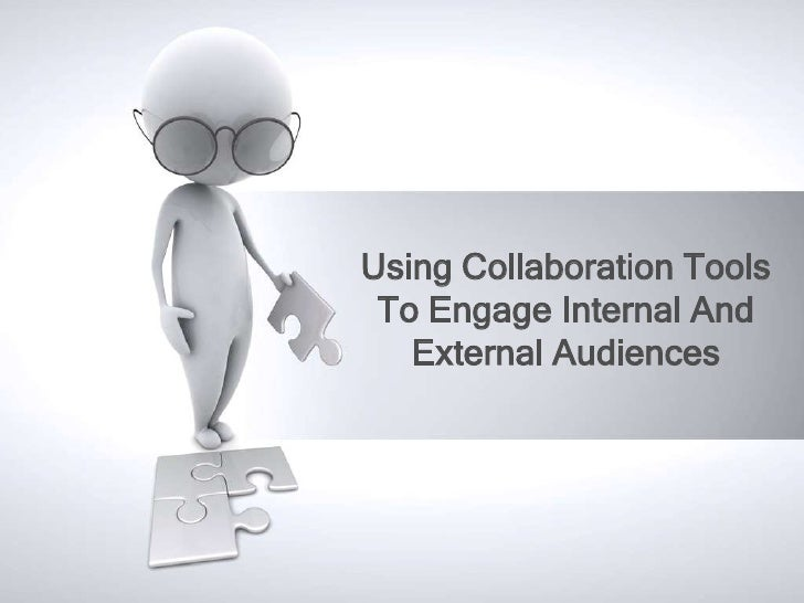 Using Collaboration Tools To Engage Internal And External Audiences