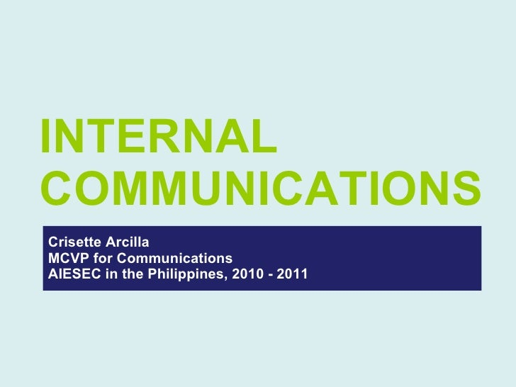 Crisette Arcilla MCVP for Communications AIESEC in the Philippines, 2010 - 2011 INTERNAL COMMUNICATIONS