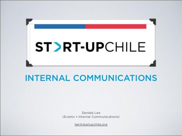 INTERNAL COMMUNICATIONS  Daniela Lee (Events + Internal Communications) lee@startupchile.org