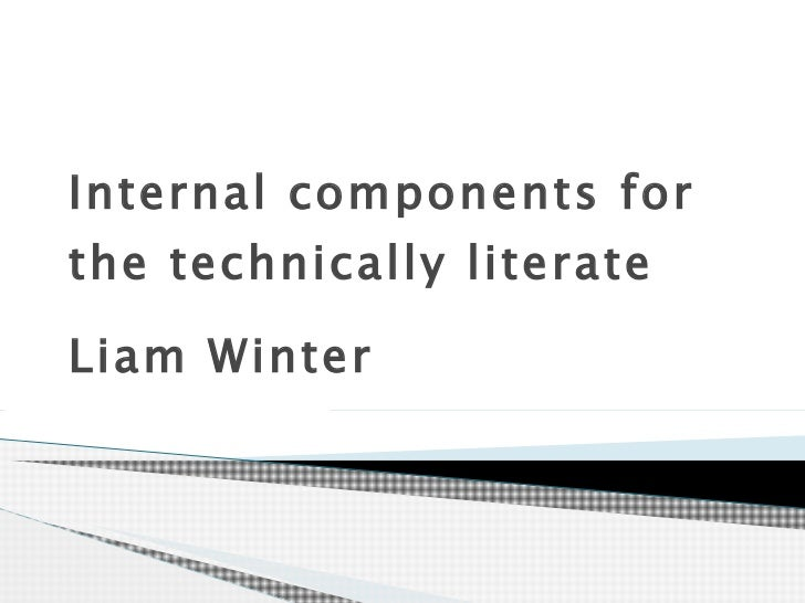 Internal components for the technically literate