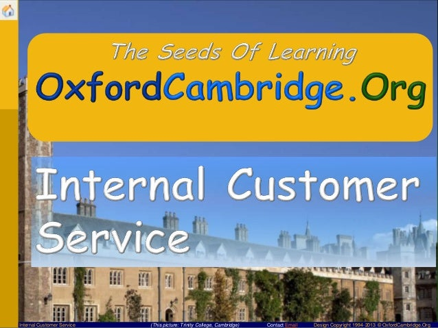 Internal Customer Service  (This picture: Trinity College, Cambridge)  Contact Email  Design Copyright 1994-2013 © OxfordC...