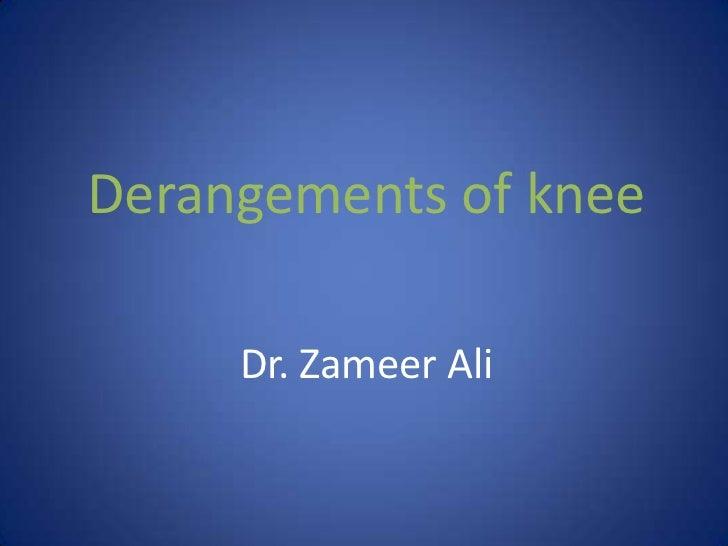 Derangements of kneeDr. Zameer Ali<br />