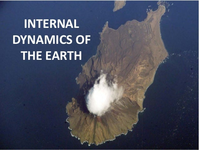 INTERNAL DYNAMICS OF THE EARTH