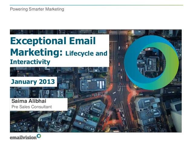 Powering Smarter MarketingExceptional EmailMarketing: Lifecycle andInteractivityJanuary 2013Saima AlibhaiPre Sales Consult...