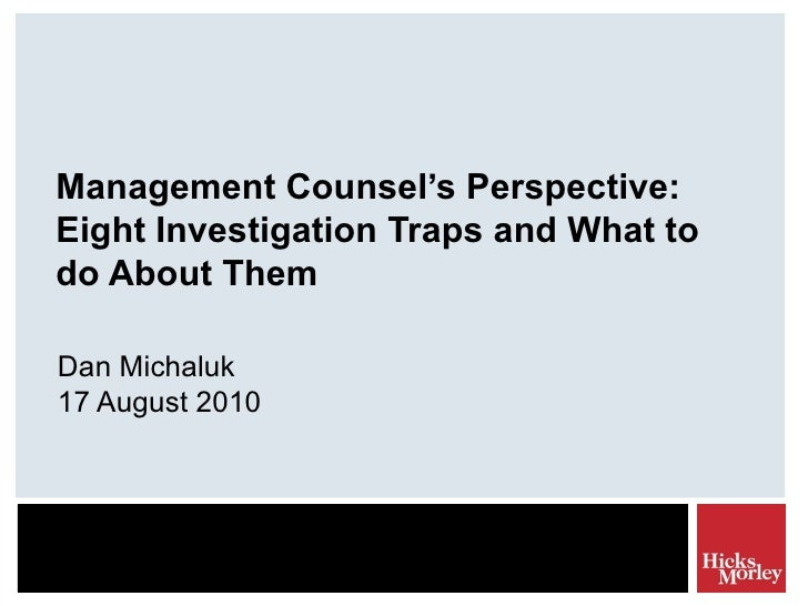 Management Counsel's Perspective: Eight Investigation Traps and What to do About Them Dan Michaluk 17 August 2010