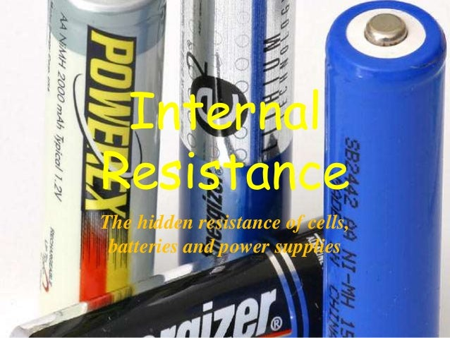 batteries and resistance Batteries and generators add some resistance to a circuit this resistance is called internal resistance the actual voltage between the terminals of a battery is known as the terminal voltage internal resistance example: the terminal voltage of a battery.