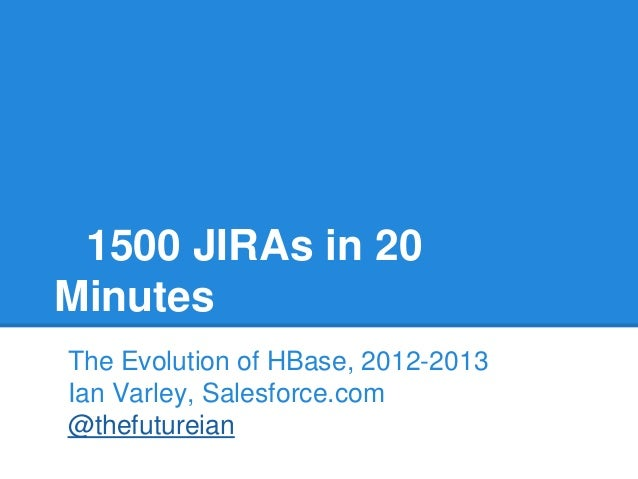 HBaseCon 2013: 1500 JIRAs in 20 Minutes