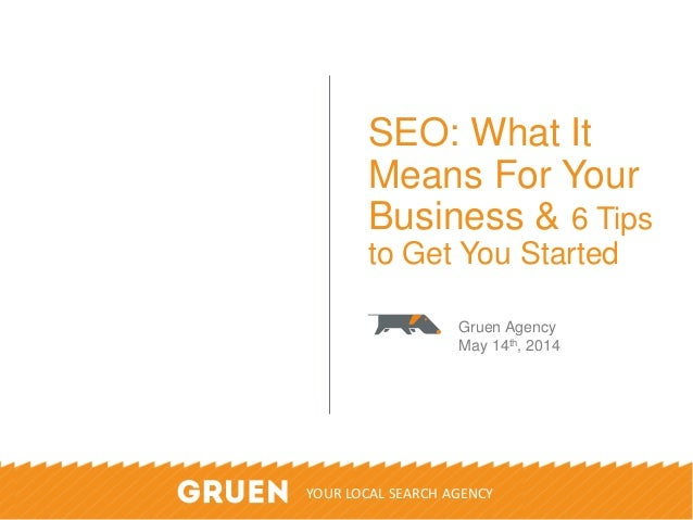 ©2014 Gruen Agency. Do Not Duplicate Or Distribute. All Rights Reserved. 1 SEO: What It Means For Your Business & 6 Tips t...