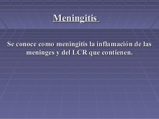 Se conoce como meningitis la inflamación de lasSe conoce como meningitis la inflamación de lasmeninges y del LCR que conti...
