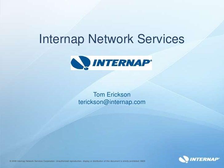 Internap Network ServicesTom Ericksonterickson@internap.com<br />© 2009 Internap Network Services Corporation. Unauthorize...