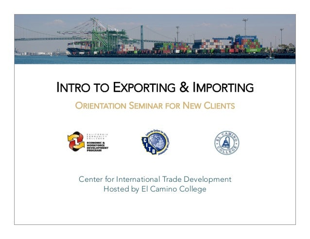 INTRO TO EXPORTING & IMPORTING                          ORIENTATION SEMINAR FOR NEW CLIENTS   Center for International Tra...