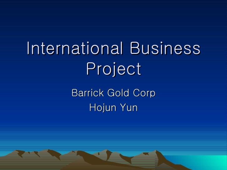 International Business Project Barrick Gold Corp Hojun Yun