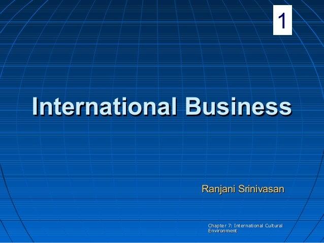 1  International Business  Ranjani Srinivasan  Chapter 7: International Cultural Environment