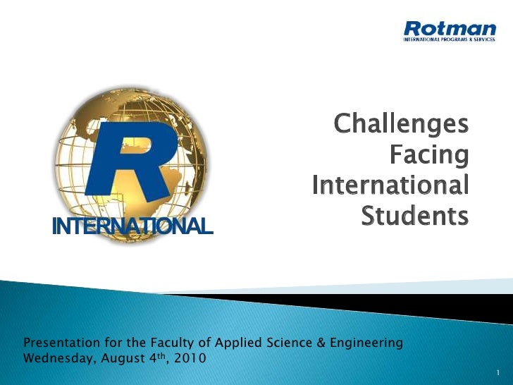 1<br />Challenges<br />Facing <br />International<br />Students<br />Presentation for the Faculty of Applied Science & Eng...