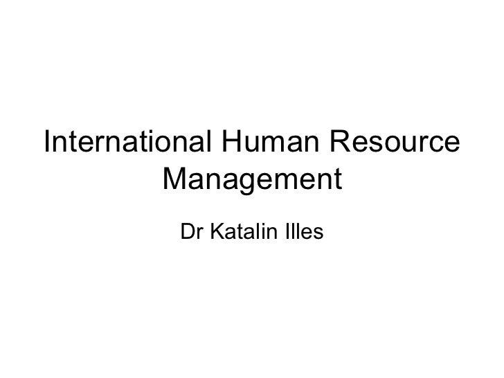 International Human Resource Management Dr Katalin Illes
